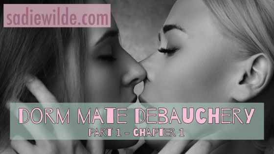 Dorm Mate Debauchery, Part 1 A First Time Lesbian Romance Erotic Story